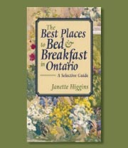 as seen in: the best places to bed and breakfast in ontario by janette higgins